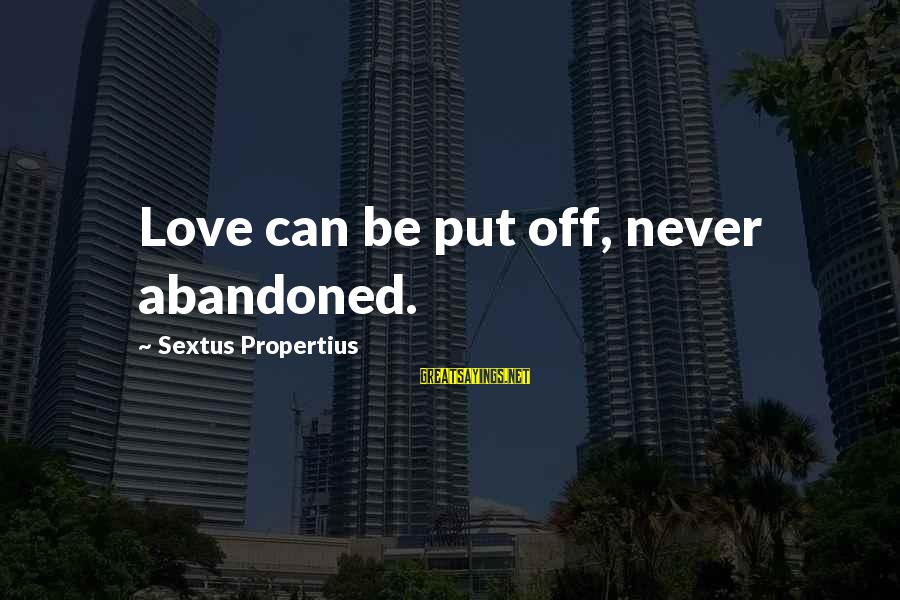 Love Abandoned Sayings By Sextus Propertius: Love can be put off, never abandoned.