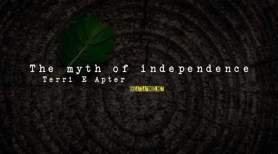 Love Abandoned Sayings By Terri E Apter: The myth of independence from the mother is abandoned in mid- life as women learn