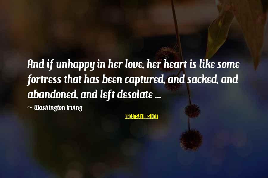 Love Abandoned Sayings By Washington Irving: And if unhappy in her love, her heart is like some fortress that has been