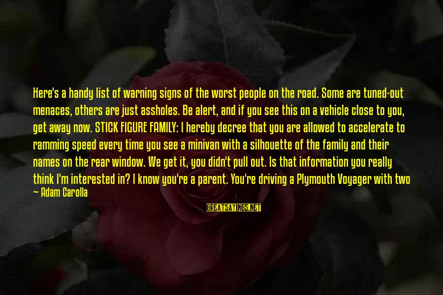 Love Alert Sayings By Adam Carolla: Here's a handy list of warning signs of the worst people on the road. Some