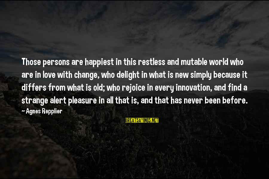 Love Alert Sayings By Agnes Repplier: Those persons are happiest in this restless and mutable world who are in love with