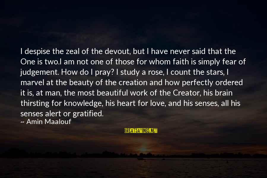 Love Alert Sayings By Amin Maalouf: I despise the zeal of the devout, but I have never said that the One