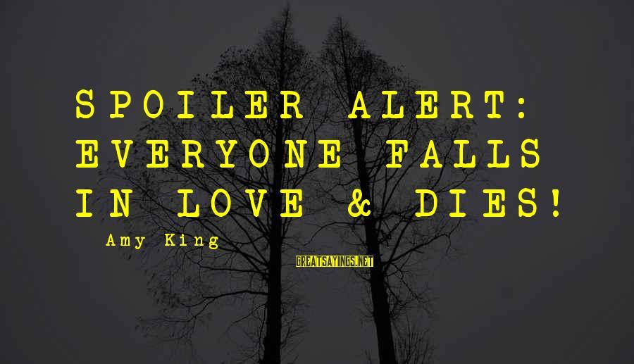 Love Alert Sayings By Amy King: SPOILER ALERT: EVERYONE FALLS IN LOVE & DIES!