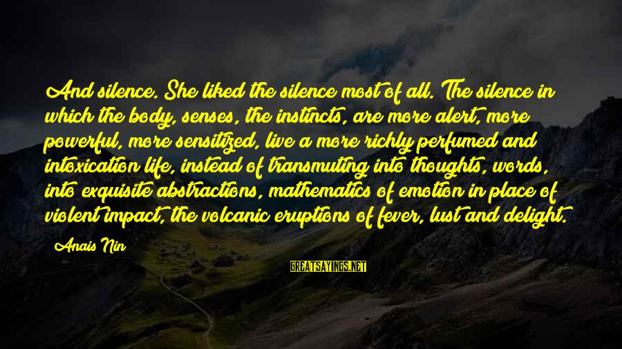 Love Alert Sayings By Anais Nin: And silence. She liked the silence most of all. The silence in which the body,