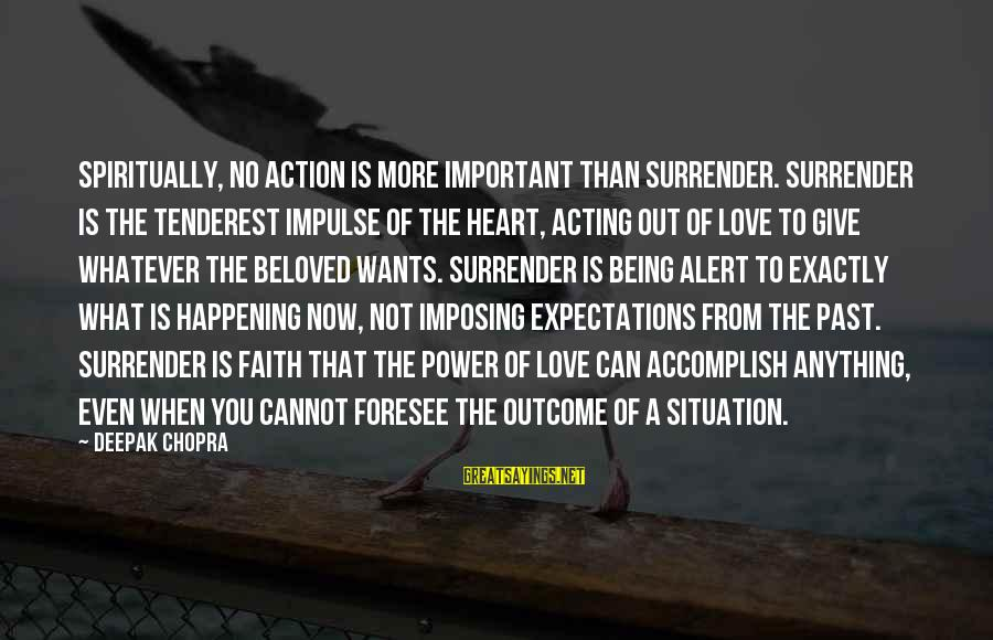 Love Alert Sayings By Deepak Chopra: Spiritually, no action is more important than surrender. Surrender is the tenderest impulse of the