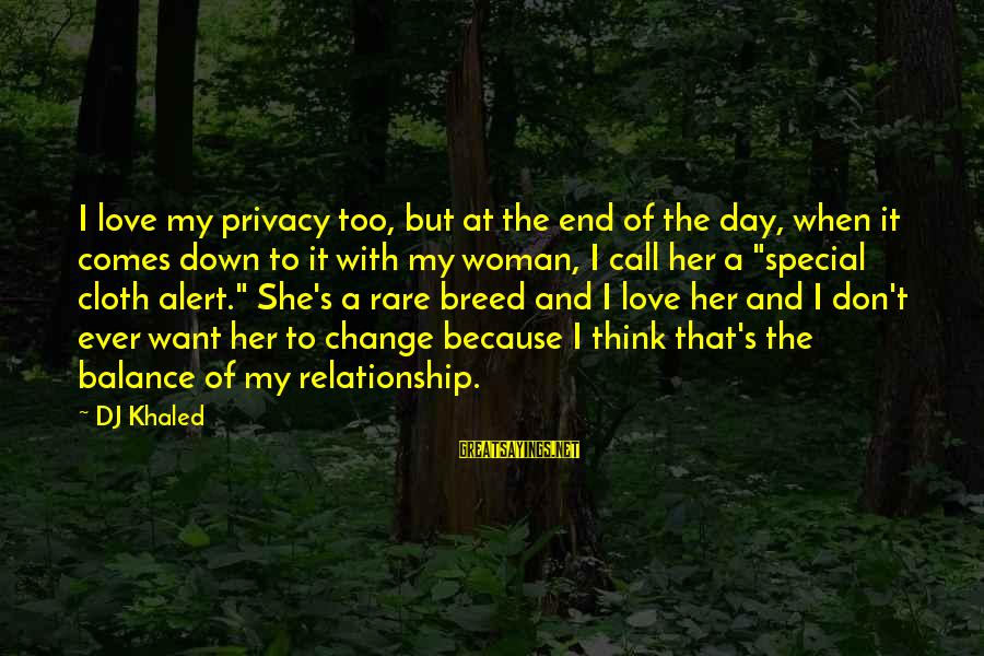 Love Alert Sayings By DJ Khaled: I love my privacy too, but at the end of the day, when it comes