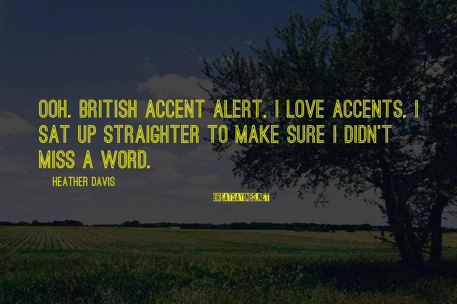 Love Alert Sayings By Heather Davis: Ooh. British accent alert. I love accents. I sat up straighter to make sure I