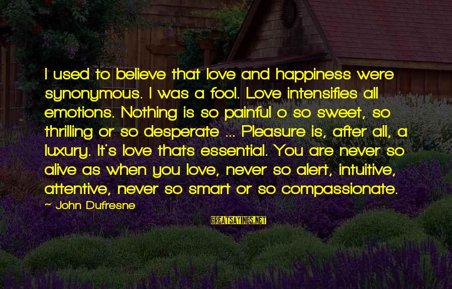 Love Alert Sayings By John Dufresne: I used to believe that love and happiness were synonymous. I was a fool. Love