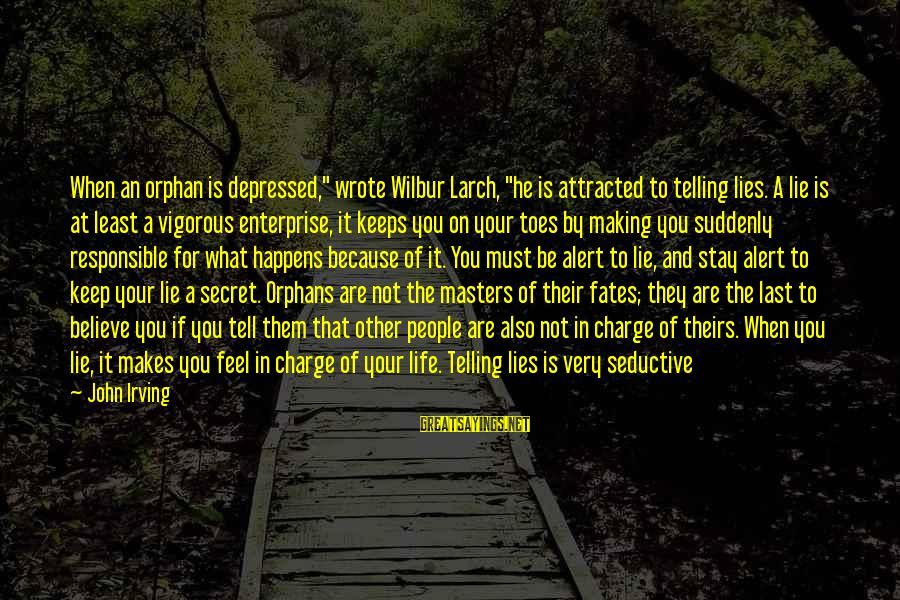 """Love Alert Sayings By John Irving: When an orphan is depressed,"""" wrote Wilbur Larch, """"he is attracted to telling lies. A"""