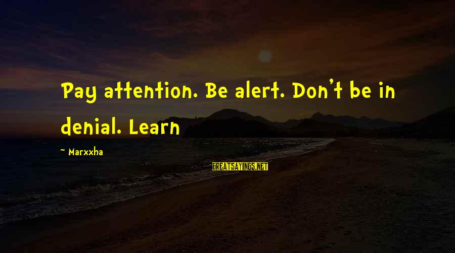 Love Alert Sayings By Marxxha: Pay attention. Be alert. Don't be in denial. Learn
