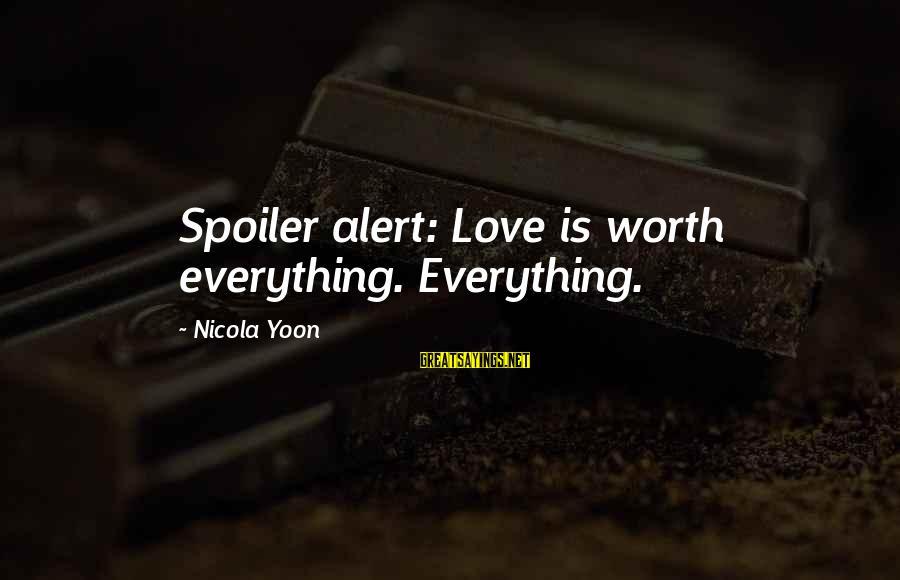 Love Alert Sayings By Nicola Yoon: Spoiler alert: Love is worth everything. Everything.