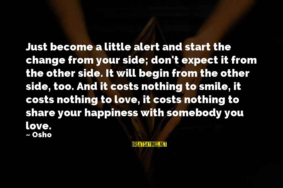 Love Alert Sayings By Osho: Just become a little alert and start the change from your side; don't expect it
