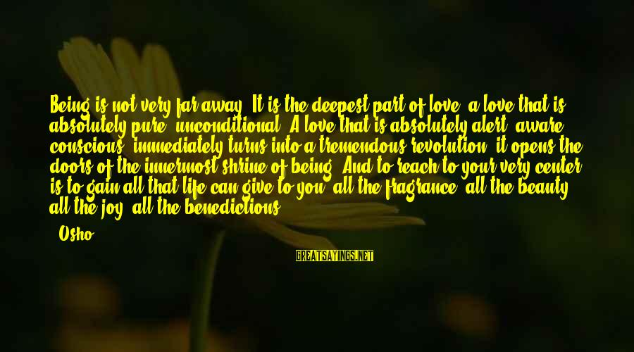 Love Alert Sayings By Osho: Being is not very far away. It is the deepest part of love, a love