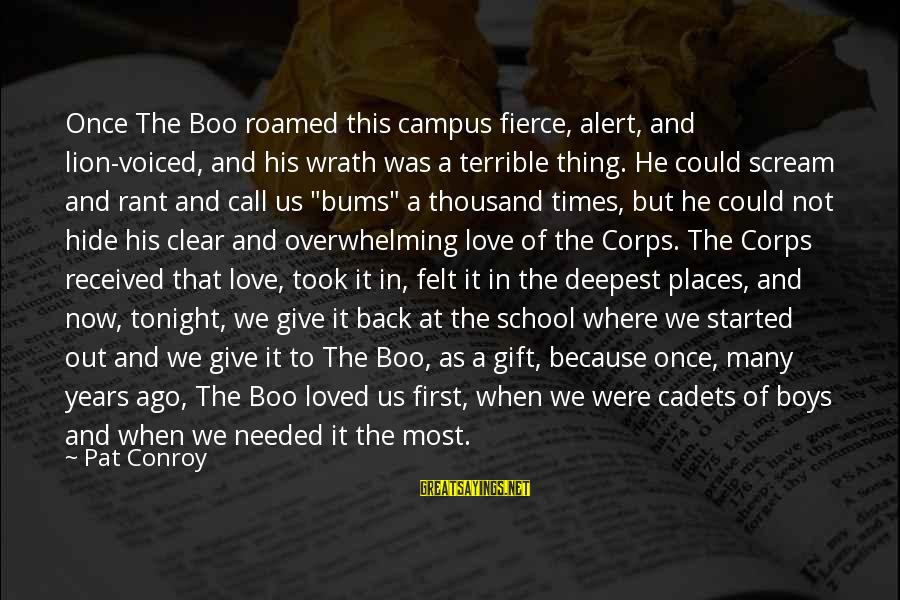 Love Alert Sayings By Pat Conroy: Once The Boo roamed this campus fierce, alert, and lion-voiced, and his wrath was a