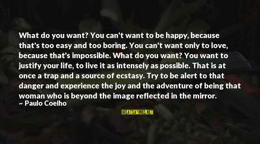 Love Alert Sayings By Paulo Coelho: What do you want? You can't want to be happy, because that's too easy and