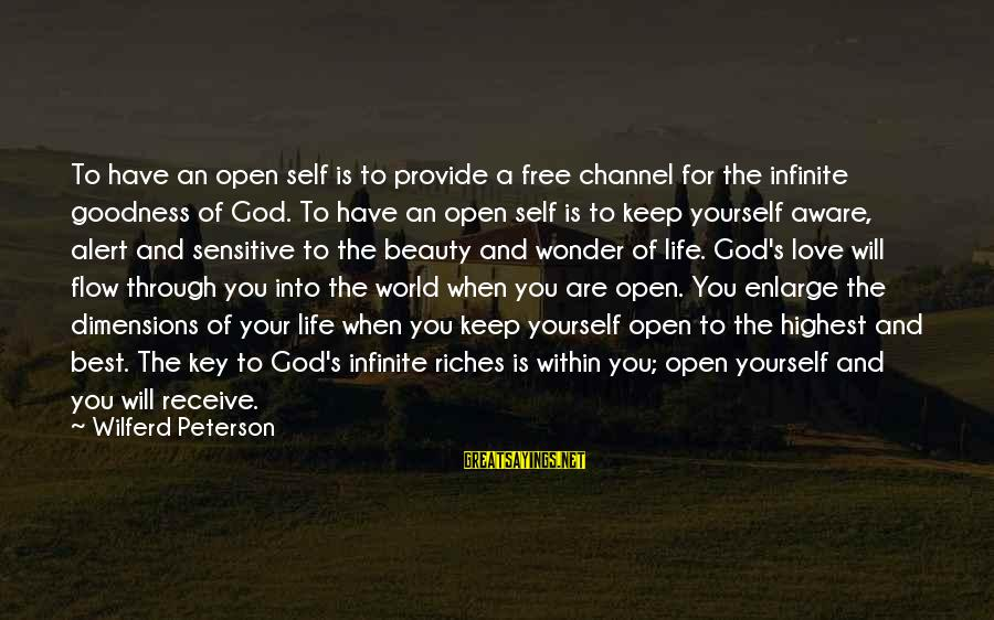 Love Alert Sayings By Wilferd Peterson: To have an open self is to provide a free channel for the infinite goodness