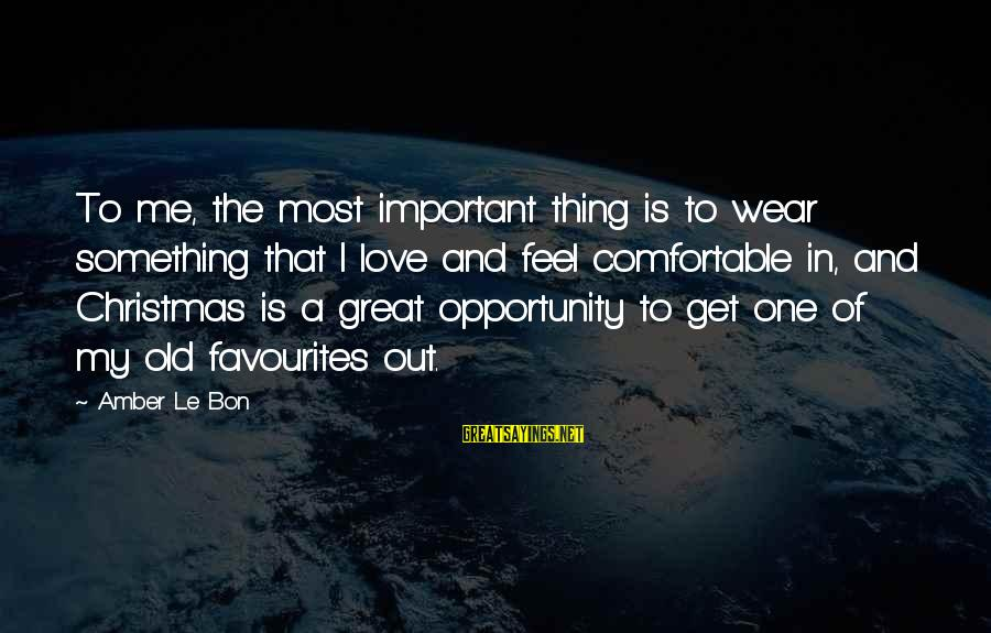 Love And Christmas Sayings By Amber Le Bon: To me, the most important thing is to wear something that I love and feel