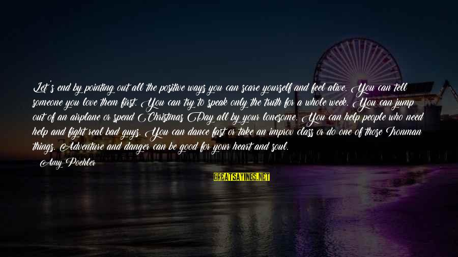 Love And Christmas Sayings By Amy Poehler: Let's end by pointing out all the positive ways you can scare yourself and feel