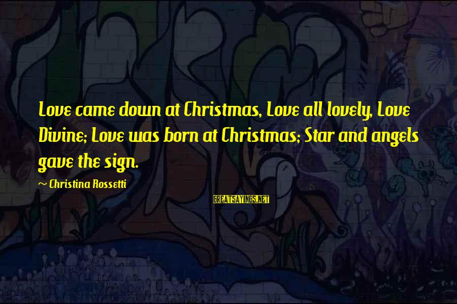 Love And Christmas Sayings By Christina Rossetti: Love came down at Christmas, Love all lovely, Love Divine; Love was born at Christmas;