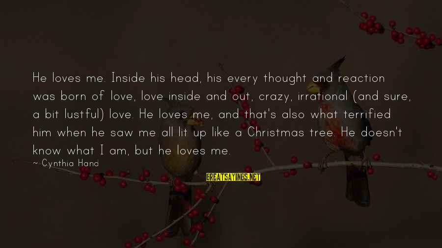 Love And Christmas Sayings By Cynthia Hand: He loves me. Inside his head, his every thought and reaction was born of love,