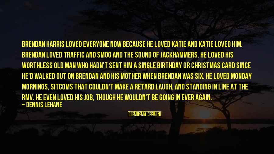 Love And Christmas Sayings By Dennis Lehane: Brendan Harris loved everyone now because he loved Katie and Katie loved him. Brendan loved