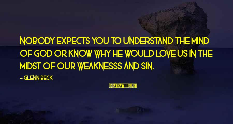 Love And Christmas Sayings By Glenn Beck: Nobody expects you to understand the mind of God or know why he would love
