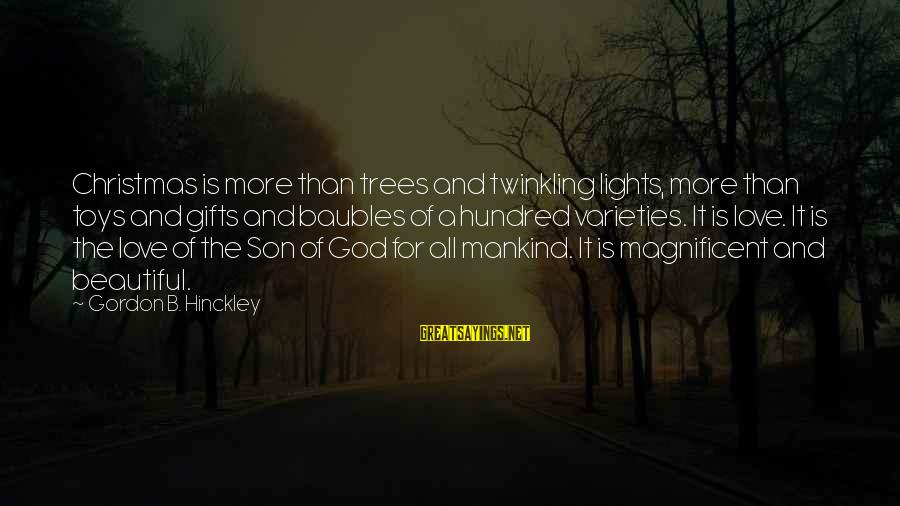 Love And Christmas Sayings By Gordon B. Hinckley: Christmas is more than trees and twinkling lights, more than toys and gifts and baubles