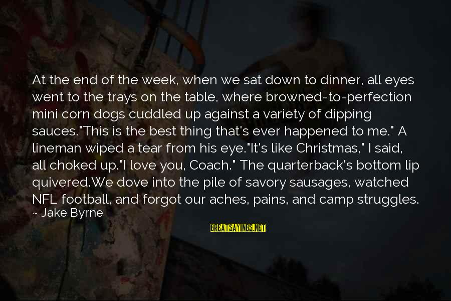 Love And Christmas Sayings By Jake Byrne: At the end of the week, when we sat down to dinner, all eyes went