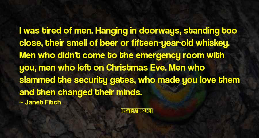 Love And Christmas Sayings By Janet Fitch: I was tired of men. Hanging in doorways, standing too close, their smell of beer