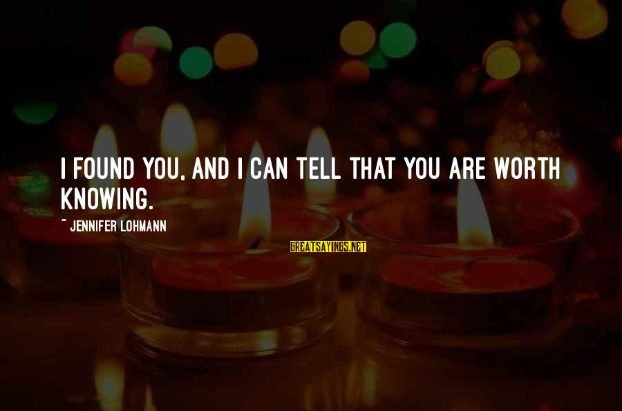 Love And Christmas Sayings By Jennifer Lohmann: I found you, and I can tell that you are worth knowing.