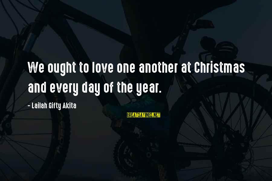 Love And Christmas Sayings By Lailah Gifty Akita: We ought to love one another at Christmas and every day of the year.