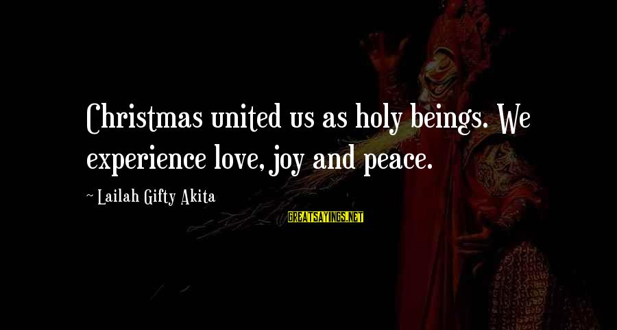 Love And Christmas Sayings By Lailah Gifty Akita: Christmas united us as holy beings. We experience love, joy and peace.