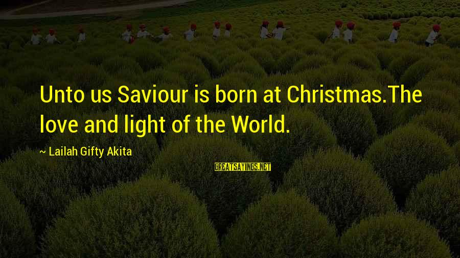 Love And Christmas Sayings By Lailah Gifty Akita: Unto us Saviour is born at Christmas.The love and light of the World.
