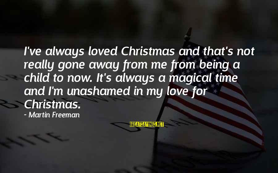 Love And Christmas Sayings By Martin Freeman: I've always loved Christmas and that's not really gone away from me from being a
