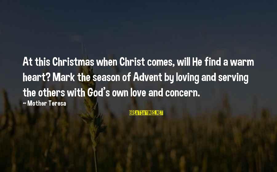Love And Christmas Sayings By Mother Teresa: At this Christmas when Christ comes, will He find a warm heart? Mark the season
