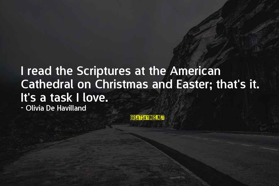 Love And Christmas Sayings By Olivia De Havilland: I read the Scriptures at the American Cathedral on Christmas and Easter; that's it. It's