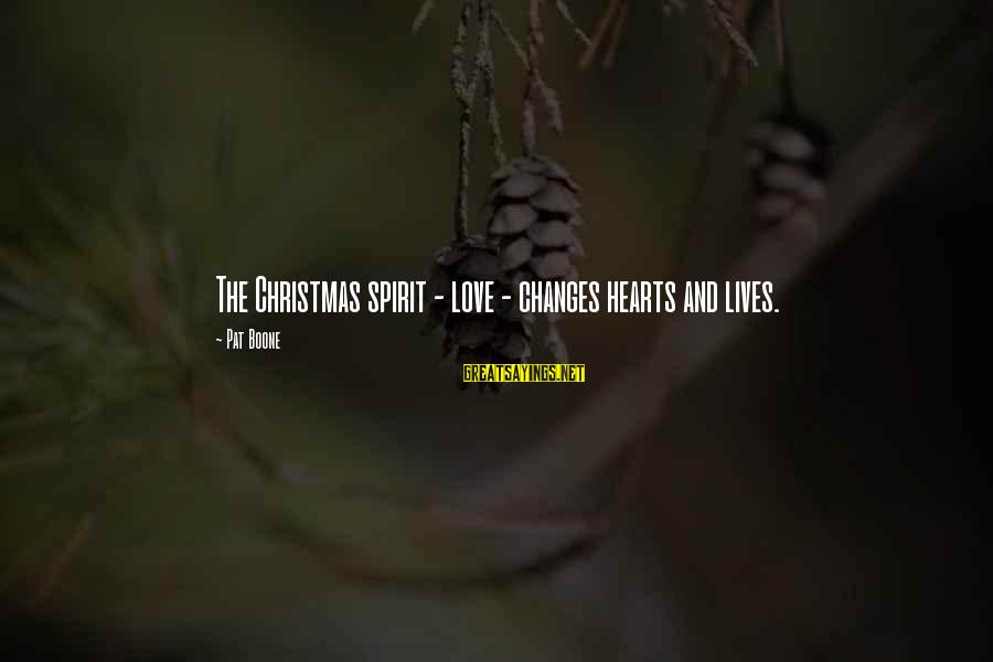 Love And Christmas Sayings By Pat Boone: The Christmas spirit - love - changes hearts and lives.