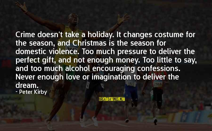 Love And Christmas Sayings By Peter Kirby: Crime doesn't take a holiday. It changes costume for the season, and Christmas is the