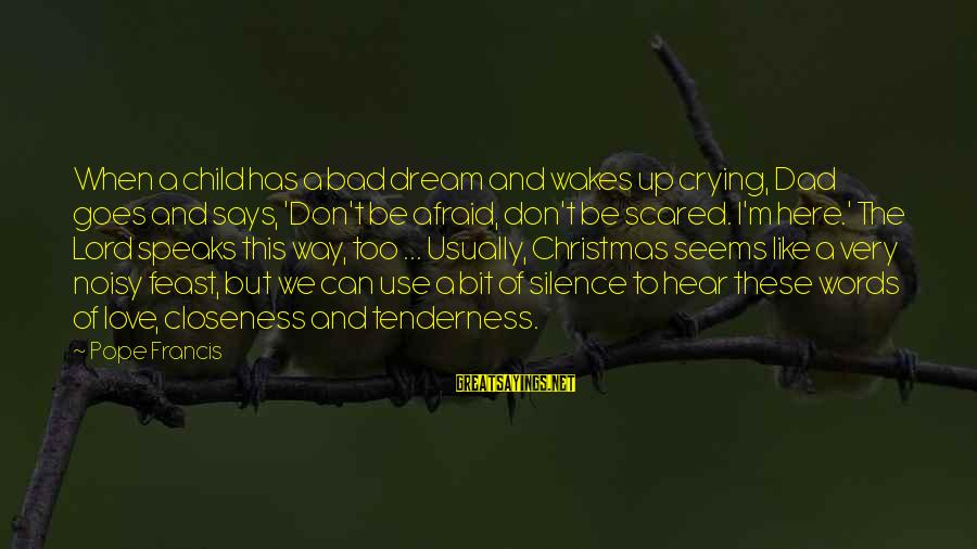 Love And Christmas Sayings By Pope Francis: When a child has a bad dream and wakes up crying, Dad goes and says,