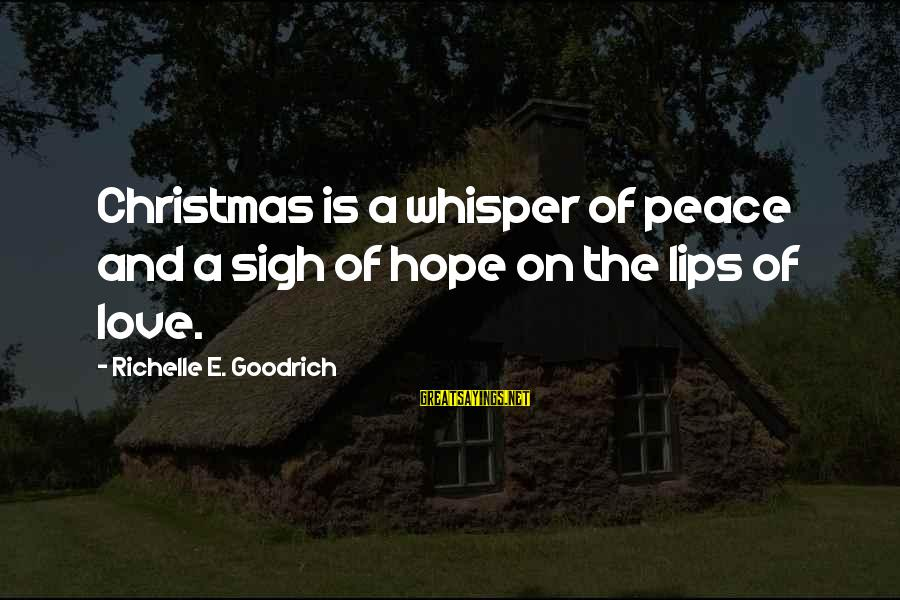 Love And Christmas Sayings By Richelle E. Goodrich: Christmas is a whisper of peace and a sigh of hope on the lips of