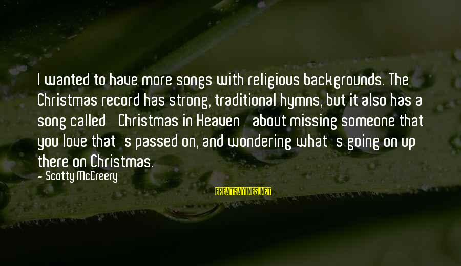 Love And Christmas Sayings By Scotty McCreery: I wanted to have more songs with religious backgrounds. The Christmas record has strong, traditional