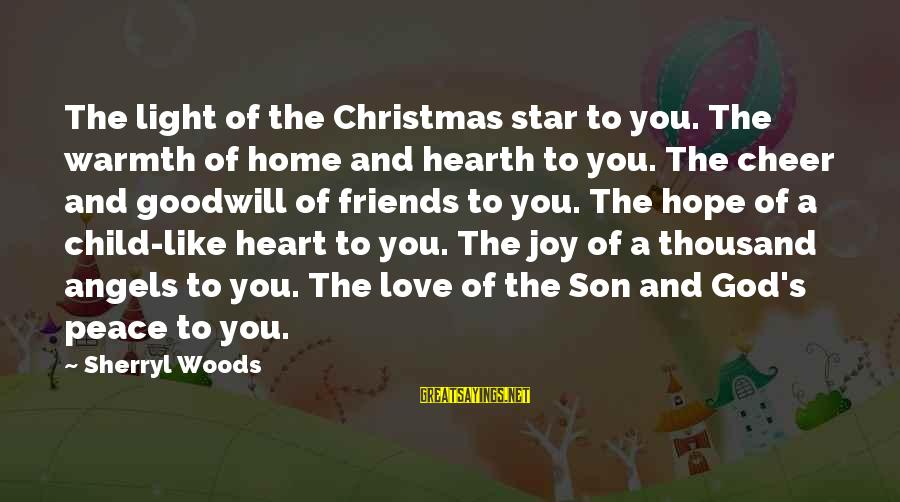 Love And Christmas Sayings By Sherryl Woods: The light of the Christmas star to you. The warmth of home and hearth to