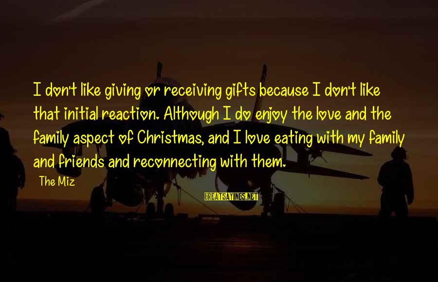 Love And Christmas Sayings By The Miz: I don't like giving or receiving gifts because I don't like that initial reaction. Although