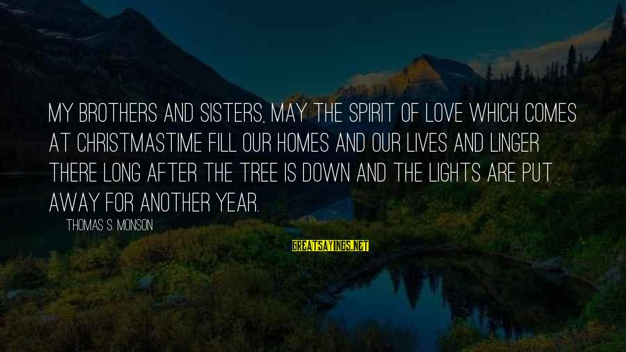 Love And Christmas Sayings By Thomas S. Monson: My brothers and sisters, may the spirit of love which comes at Christmastime fill our