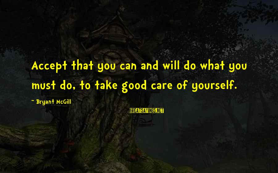 Love And Growth Sayings By Bryant McGill: Accept that you can and will do what you must do, to take good care
