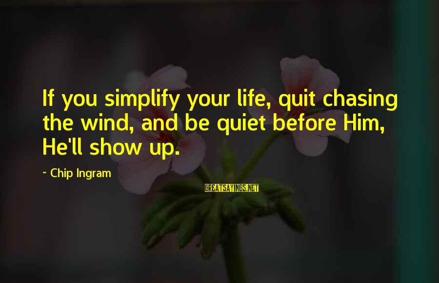 Love And Growth Sayings By Chip Ingram: If you simplify your life, quit chasing the wind, and be quiet before Him, He'll