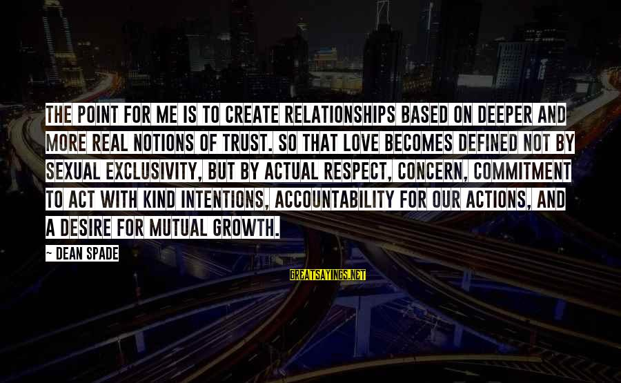 Love And Growth Sayings By Dean Spade: The point for me is to create relationships based on deeper and more real notions