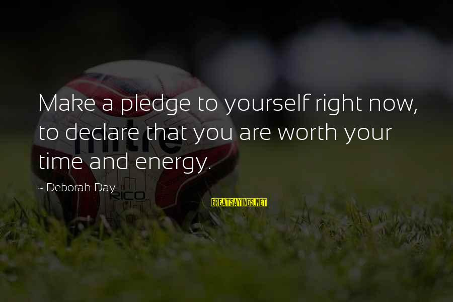 Love And Growth Sayings By Deborah Day: Make a pledge to yourself right now, to declare that you are worth your time