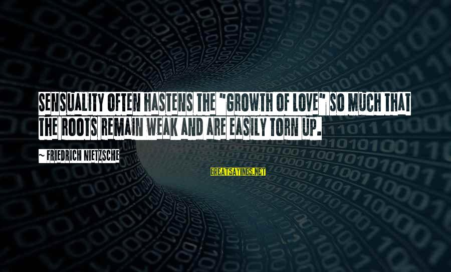 """Love And Growth Sayings By Friedrich Nietzsche: Sensuality often hastens the """"Growth of Love"""" so much that the roots remain weak and"""