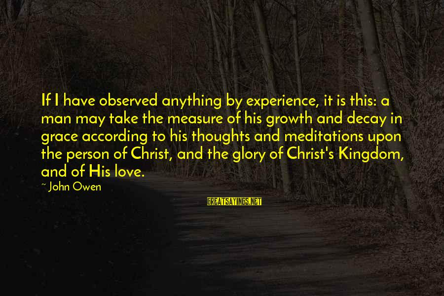 Love And Growth Sayings By John Owen: If I have observed anything by experience, it is this: a man may take the